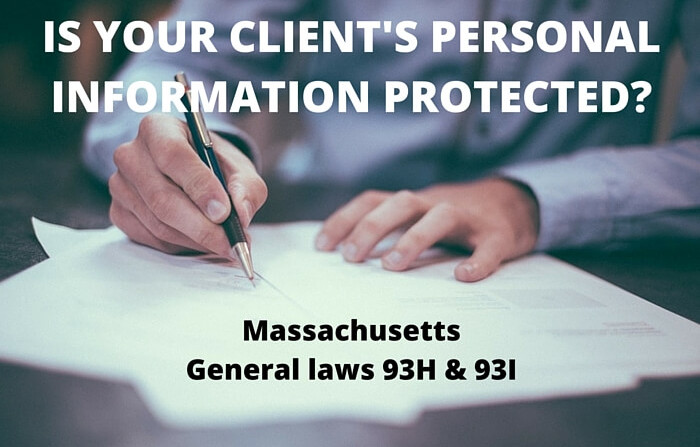 Businesses must comply to Massachusetts General laws 93H & 93I